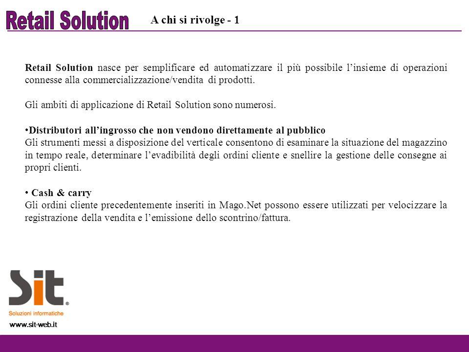 www.sit-web.it Retail Solution nasce per semplificare ed automatizzare il più possibile linsieme di operazioni connesse alla commercializzazione/vendi