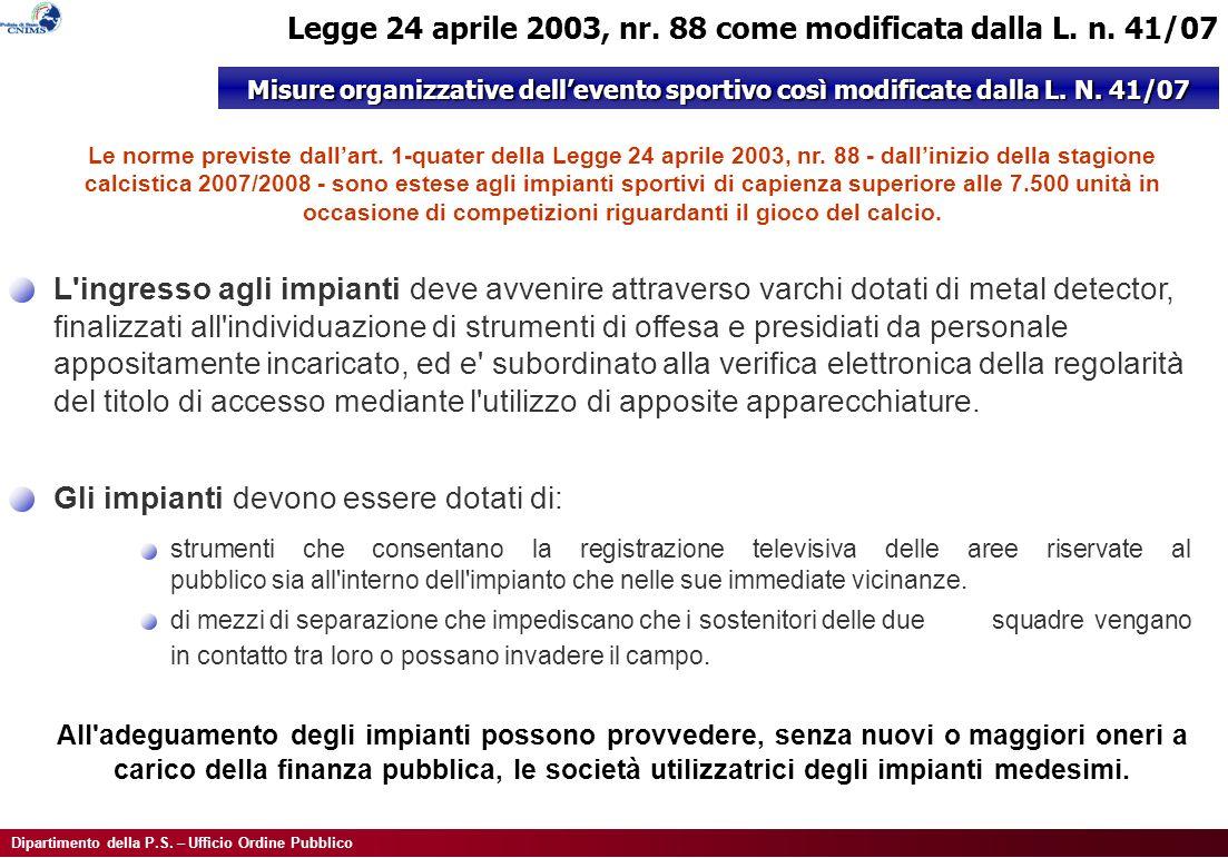 Dipartimento della P.S. – Ufficio Ordine Pubblico Legge 24 aprile 2003, nr. 88 come modificata dalla L. n. 41/07 Misure organizzative dellevento sport
