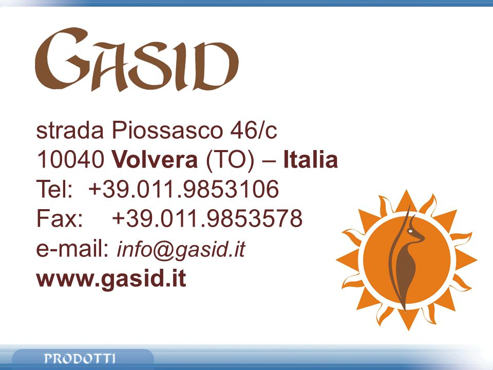 strada Piossasco 46/c 10040 Volvera (TO) – Italia Tel: +39.011.9853106 Fax: +39.011.9853578 e-mail: info@gasid.it www.gasid.it