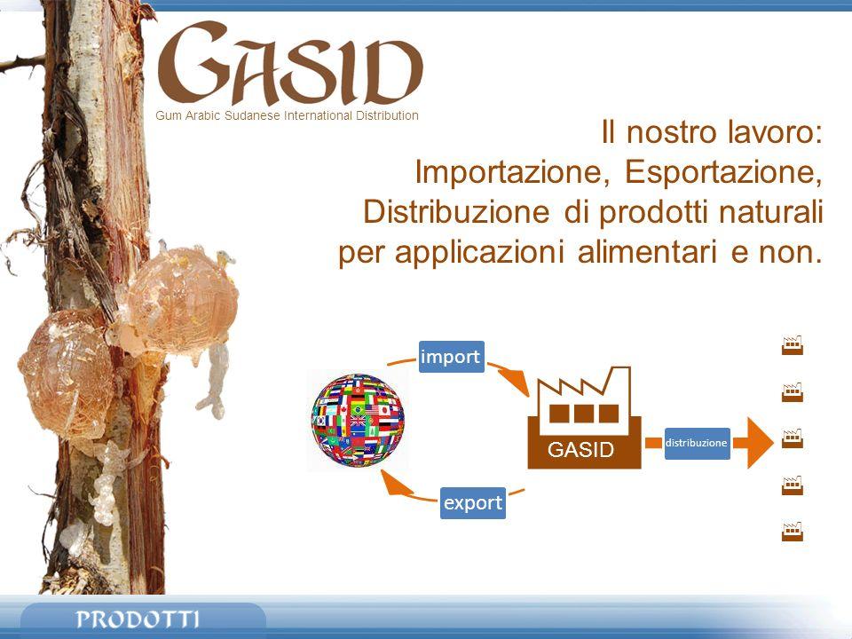 Gum Arabic Sudanese International Distribution Il nostro lavoro: Importazione, Esportazione, Distribuzione di prodotti naturali per applicazioni alime