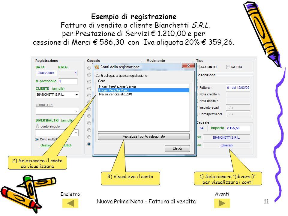 Indietro Avanti Nuova Prima Nota - Fattura di vendita11 Esempio di registrazione Fattura di vendita a cliente Bianchetti S.R.L.