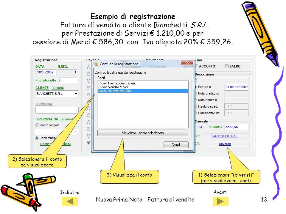 Indietro Avanti Nuova Prima Nota - Fattura di vendita13 Esempio di registrazione Fattura di vendita a cliente Bianchetti S.R.L.