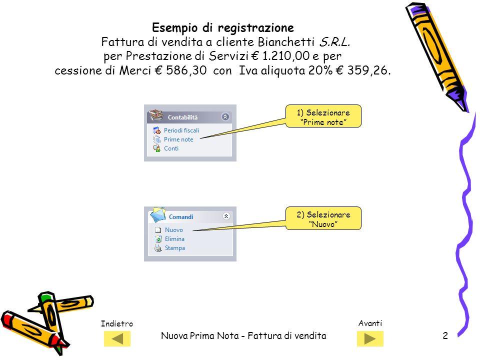 Indietro Avanti Nuova Prima Nota - Fattura di vendita2 Esempio di registrazione Fattura di vendita a cliente Bianchetti S.R.L.