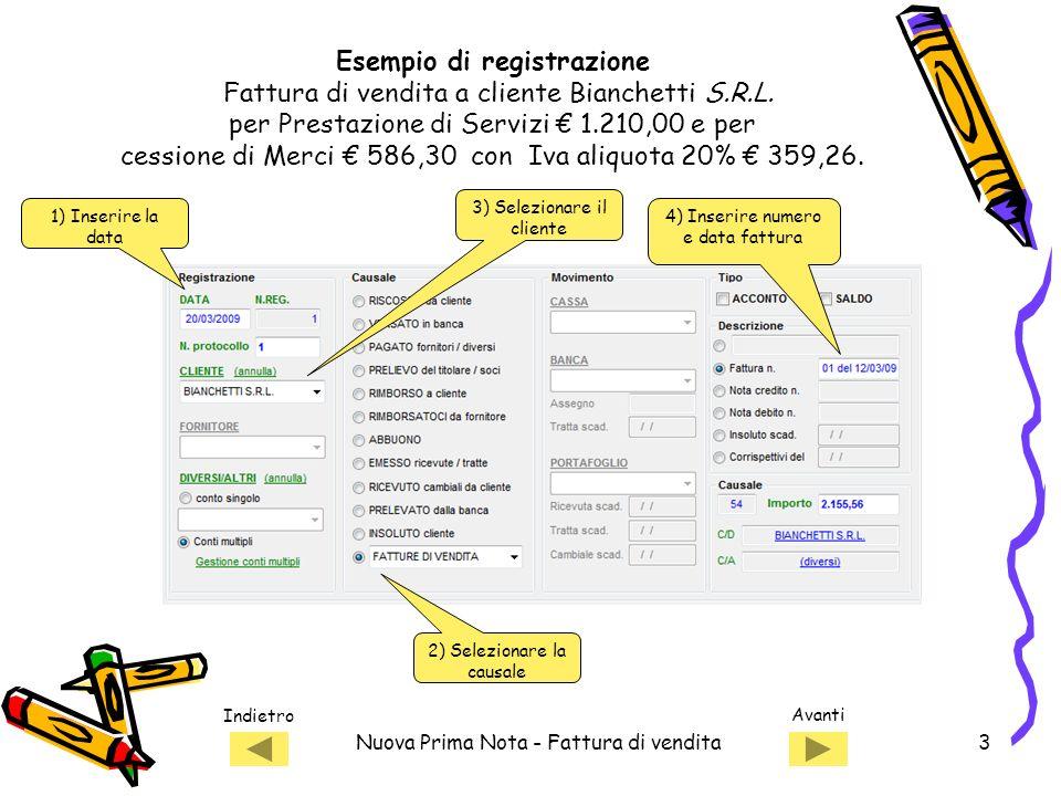 Indietro Avanti Nuova Prima Nota - Fattura di vendita3 Esempio di registrazione Fattura di vendita a cliente Bianchetti S.R.L.