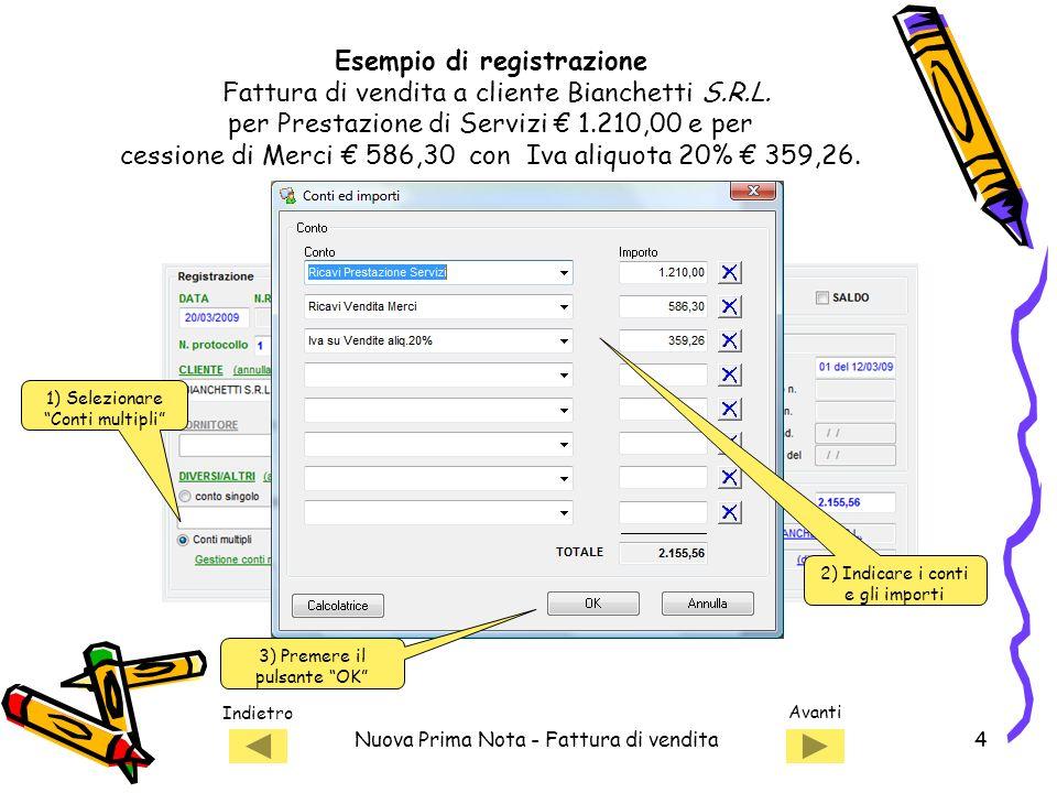 Indietro Avanti Nuova Prima Nota - Fattura di vendita4 1) Selezionare Conti multipli Esempio di registrazione Fattura di vendita a cliente Bianchetti S.R.L.