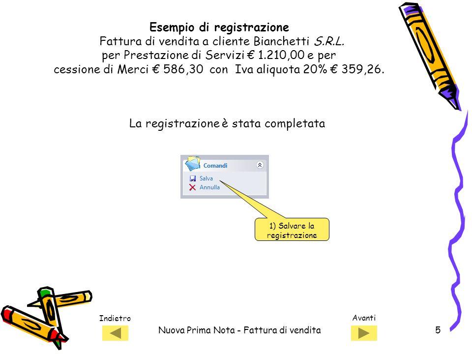 Indietro Avanti Nuova Prima Nota - Fattura di vendita5 Esempio di registrazione Fattura di vendita a cliente Bianchetti S.R.L.