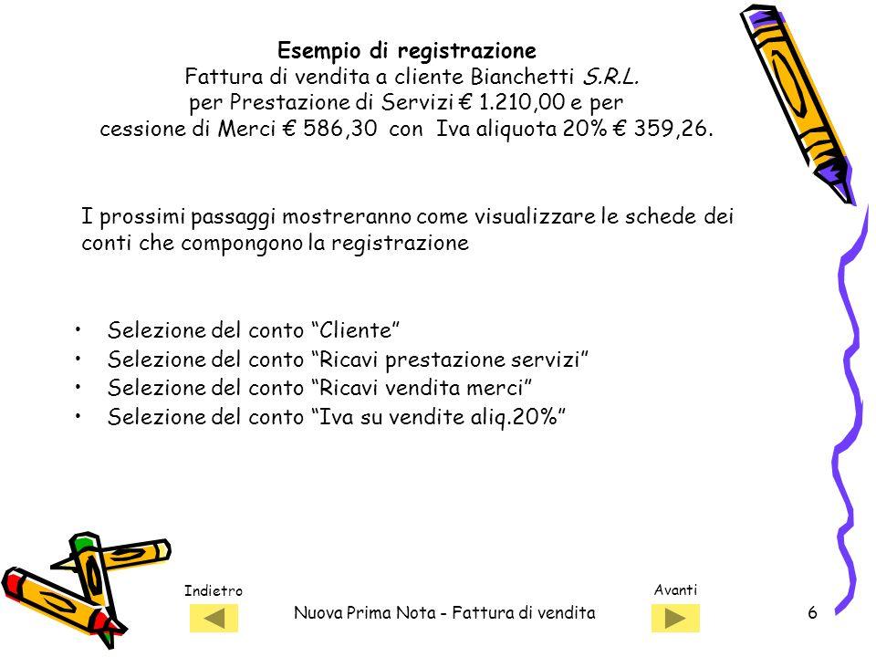 Indietro Avanti Nuova Prima Nota - Fattura di vendita6 Esempio di registrazione Fattura di vendita a cliente Bianchetti S.R.L.