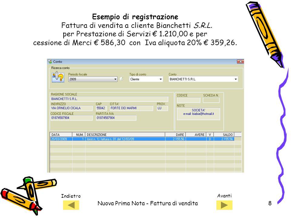 Indietro Avanti Nuova Prima Nota - Fattura di vendita8 Esempio di registrazione Fattura di vendita a cliente Bianchetti S.R.L.