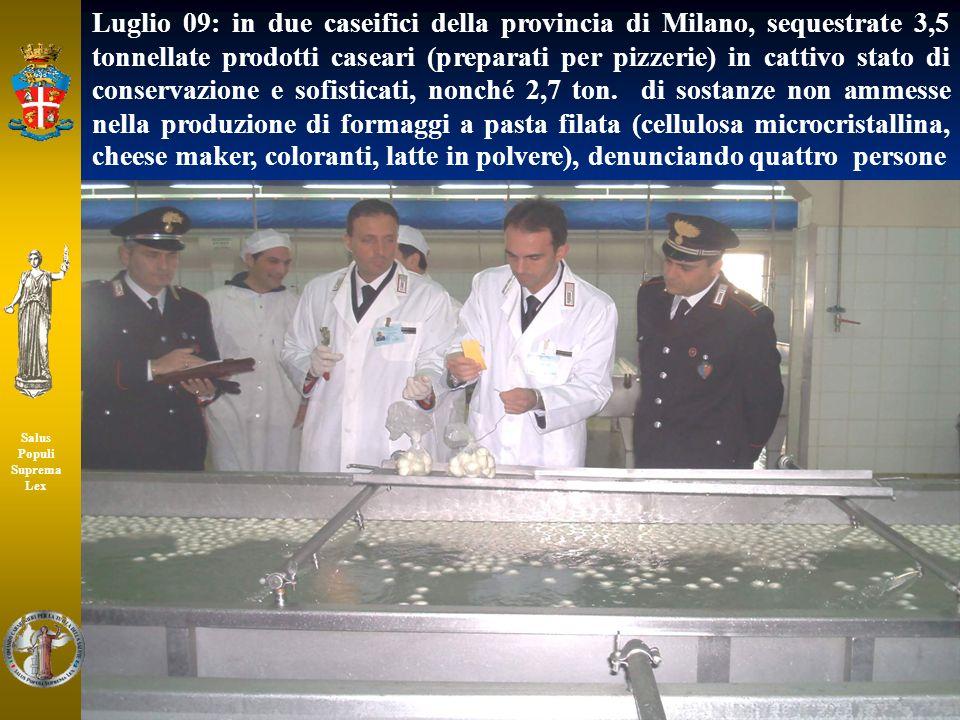 49 Salus Populi Suprema Lex Luglio 09: in due caseifici della provincia di Milano, sequestrate 3,5 tonnellate prodotti caseari (preparati per pizzerie