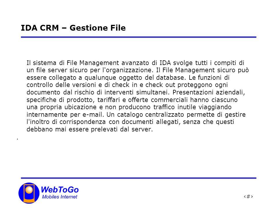 13 IDA CRM – Gestione File Il sistema di File Management avanzato di IDA svolge tutti i compiti di un file server sicuro per l organizzazione.