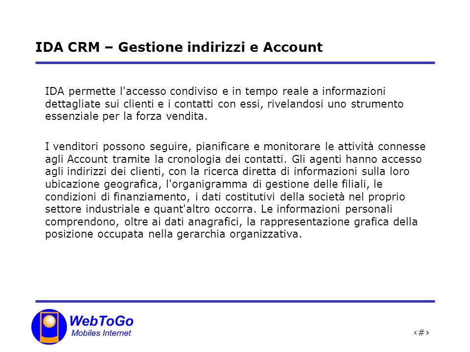 7 IDA CRM – Gestione indirizzi e Account IDA permette l accesso condiviso e in tempo reale a informazioni dettagliate sui clienti e i contatti con essi, rivelandosi uno strumento essenziale per la forza vendita.