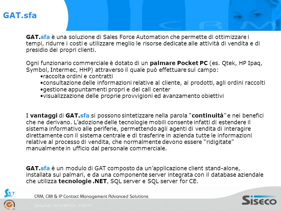 GAT.sfa è una soluzione di Sales Force Automation che permette di ottimizzare i tempi, ridurre i costi e utilizzare meglio le risorse dedicate alle at