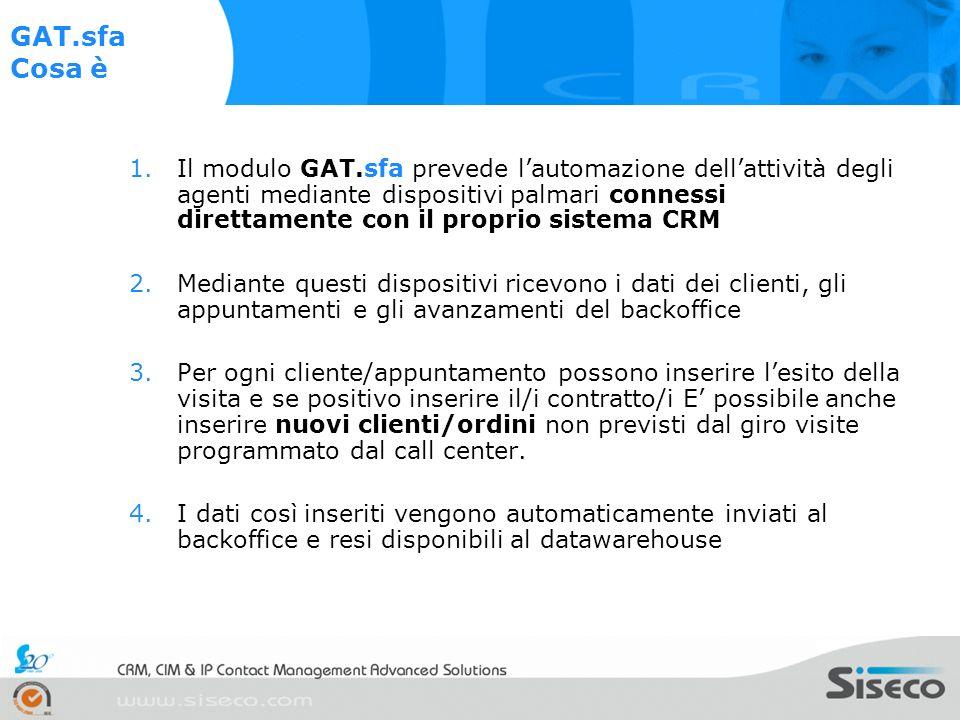 1.Il modulo GAT.sfa prevede lautomazione dellattività degli agenti mediante dispositivi palmari connessi direttamente con il proprio sistema CRM 2.Med