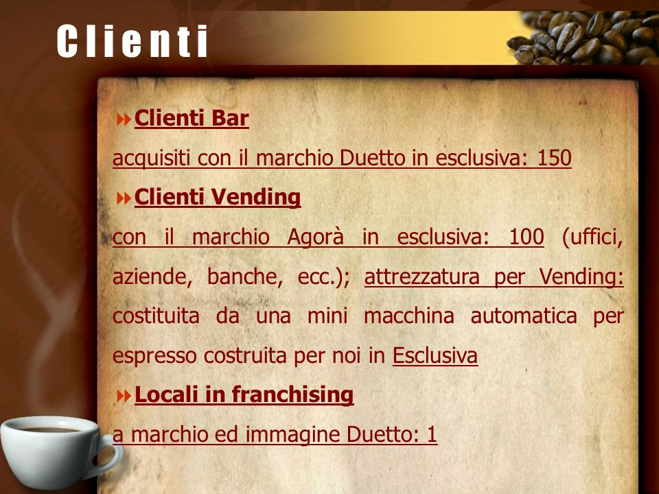 C l i e n t i Clienti Bar acquisiti con il marchio Duetto in esclusiva: 150 Clienti Vending con il marchio Agorà in esclusiva: 100 (uffici, aziende, b