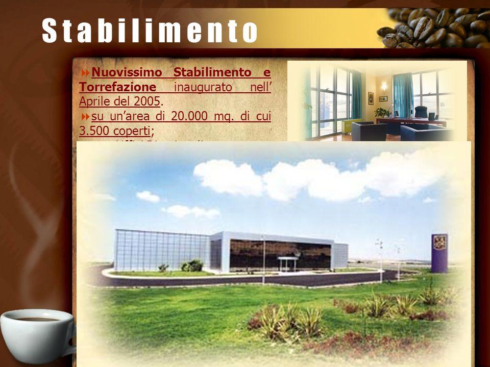 Nuovissimo Stabilimento e Torrefazione inaugurato nell Aprile del 2005. su unarea di 20.000 mq. di cui 3.500 coperti; Uffici Direzionali Uffici Operat
