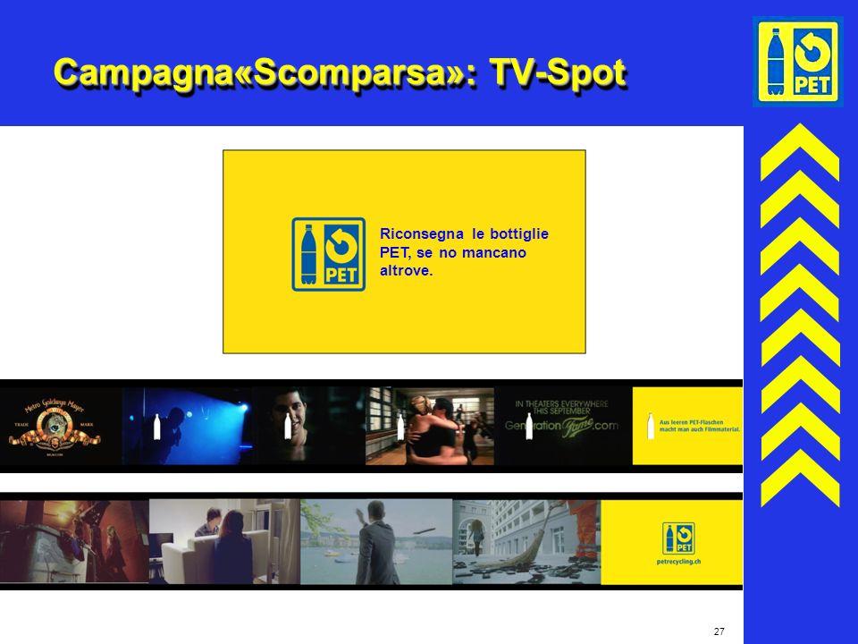 27 Campagna«Scomparsa»: TV-Spot Riconsegna le bottiglie PET, se no mancano altrove.
