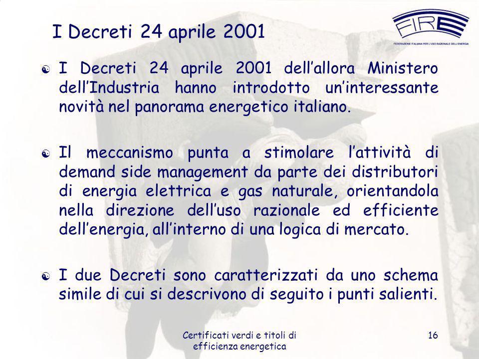 Certificati verdi e titoli di efficienza energetica 16 I Decreti 24 aprile 2001 I Decreti 24 aprile 2001 dellallora Ministero dellIndustria hanno intr