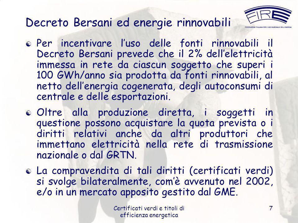 Certificati verdi e titoli di efficienza energetica 7 Decreto Bersani ed energie rinnovabili Per incentivare luso delle fonti rinnovabili il Decreto B