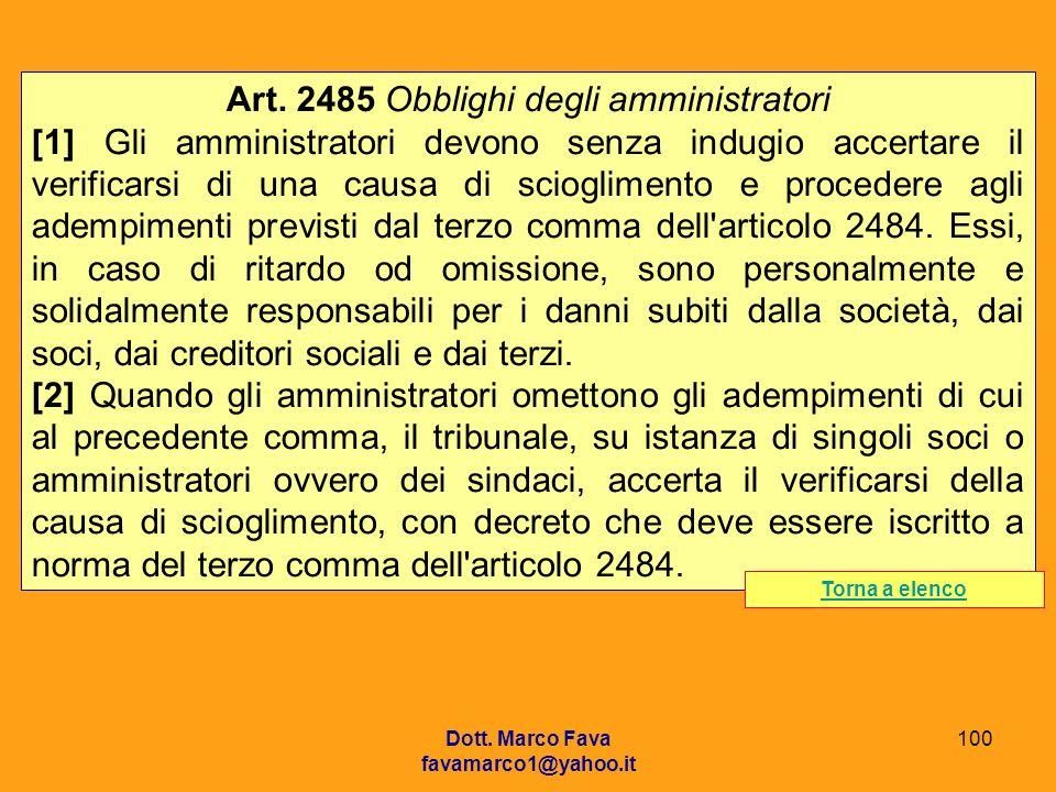 Dott. Marco Fava favamarco1@yahoo.it 100 Art. 2485 Obblighi degli amministratori [1] Gli amministratori devono senza indugio accertare il verificarsi