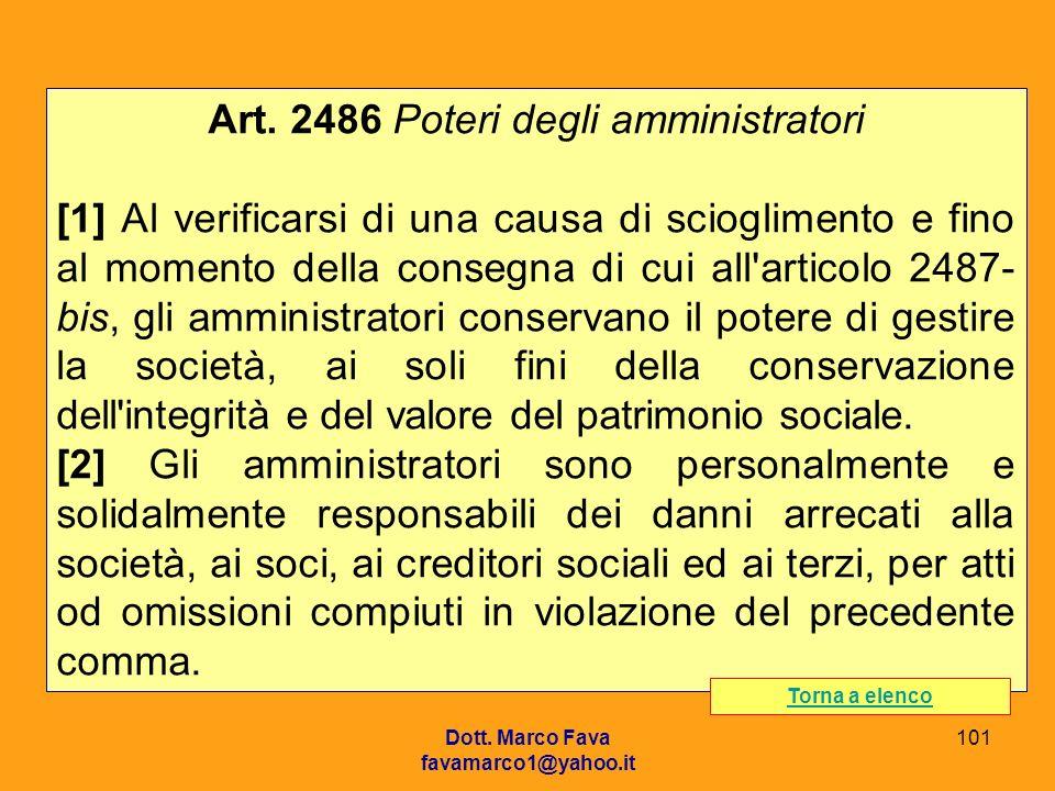 Dott. Marco Fava favamarco1@yahoo.it 101 Art. 2486 Poteri degli amministratori [1] Al verificarsi di una causa di scioglimento e fino al momento della