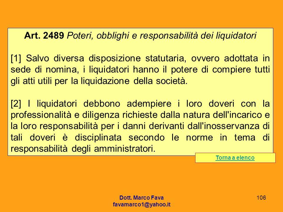 Dott. Marco Fava favamarco1@yahoo.it 106 Art. 2489 Poteri, obblighi e responsabilità dei liquidatori [1] Salvo diversa disposizione statutaria, ovvero