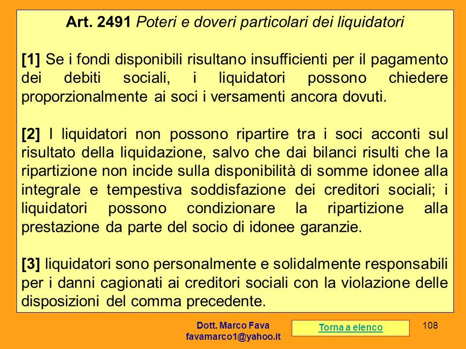 Dott. Marco Fava favamarco1@yahoo.it 108 Art. 2491 Poteri e doveri particolari dei liquidatori [1] Se i fondi disponibili risultano insufficienti per