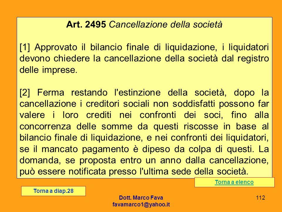 Dott. Marco Fava favamarco1@yahoo.it 112 Art. 2495 Cancellazione della società [1] Approvato il bilancio finale di liquidazione, i liquidatori devono