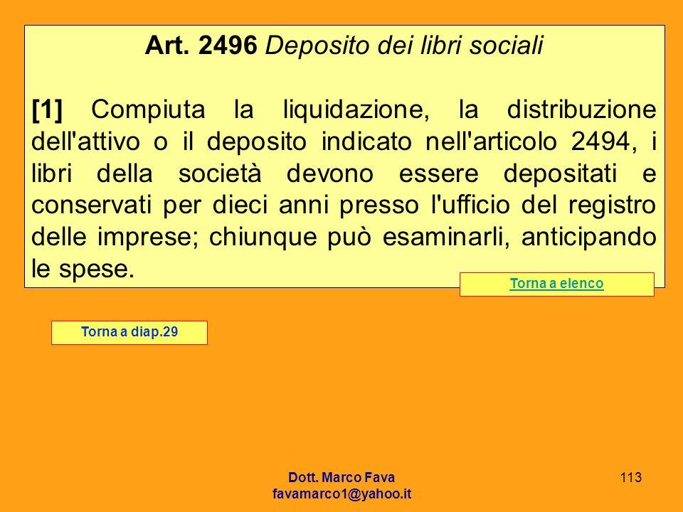 Dott. Marco Fava favamarco1@yahoo.it 113 Art. 2496 Deposito dei libri sociali [1] Compiuta la liquidazione, la distribuzione dell'attivo o il deposito