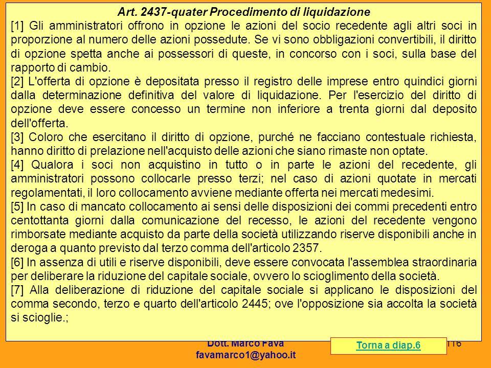 Dott. Marco Fava favamarco1@yahoo.it 116 Art. 2437-quater Procedimento di liquidazione [1] Gli amministratori offrono in opzione le azioni del socio r