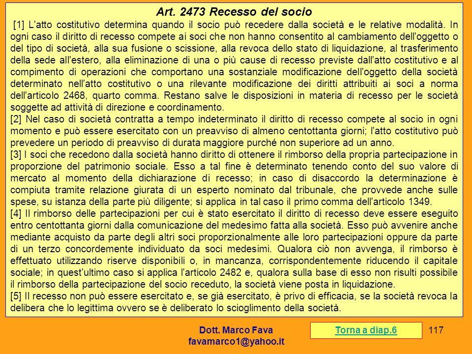 Dott. Marco Fava favamarco1@yahoo.it 117 Art. 2473 Recesso del socio [1] L'atto costitutivo determina quando il socio può recedere dalla società e le