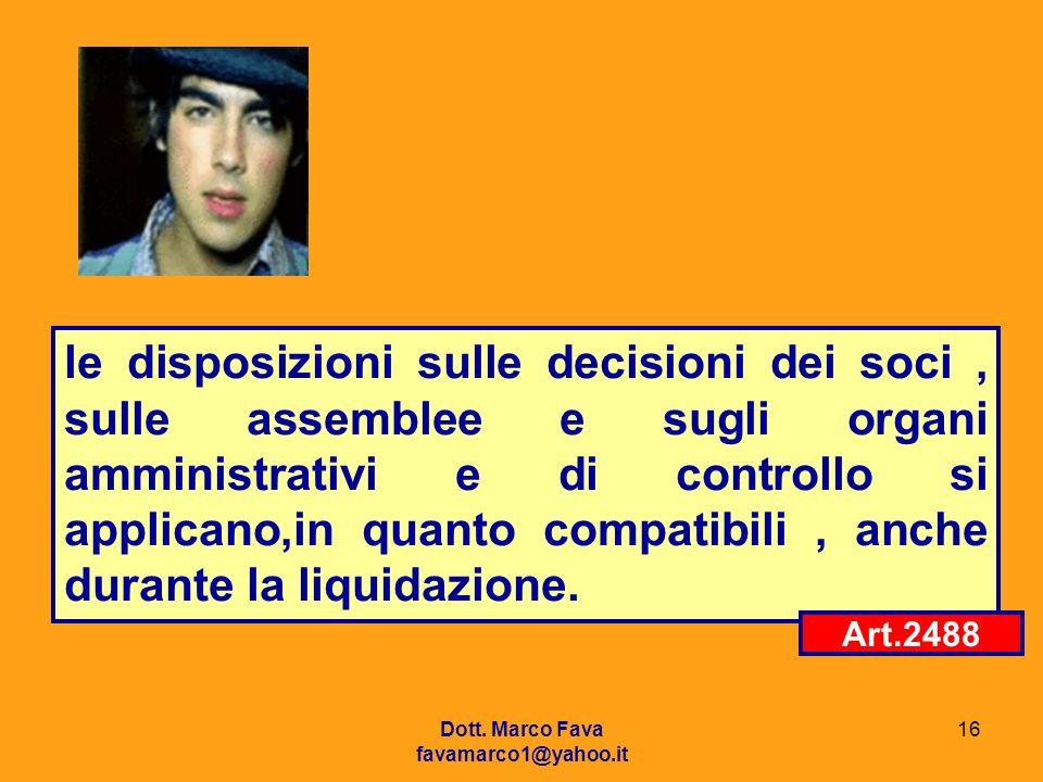 Dott. Marco Fava favamarco1@yahoo.it 16 le disposizioni sulle decisioni dei soci, sulle assemblee e sugli organi amministrativi e di controllo si appl