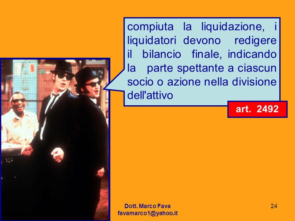 Dott. Marco Fava favamarco1@yahoo.it 24 compiuta la liquidazione, i liquidatori devono redigere il bilancio finale, indicando la parte spettante a cia
