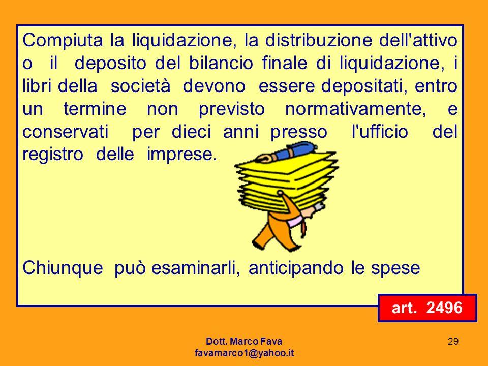 Dott. Marco Fava favamarco1@yahoo.it 29 Compiuta la liquidazione, la distribuzione dell'attivo o il deposito del bilancio finale di liquidazione, i li