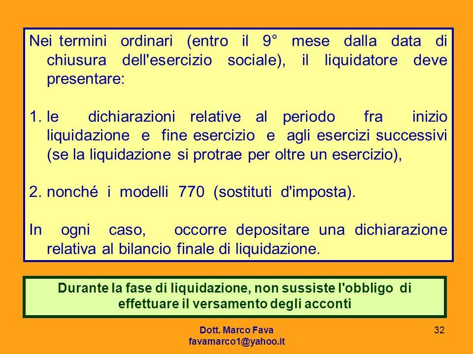 Dott. Marco Fava favamarco1@yahoo.it 32 Nei termini ordinari (entro il 9° mese dalla data di chiusura dell'esercizio sociale), il liquidatore deve pre