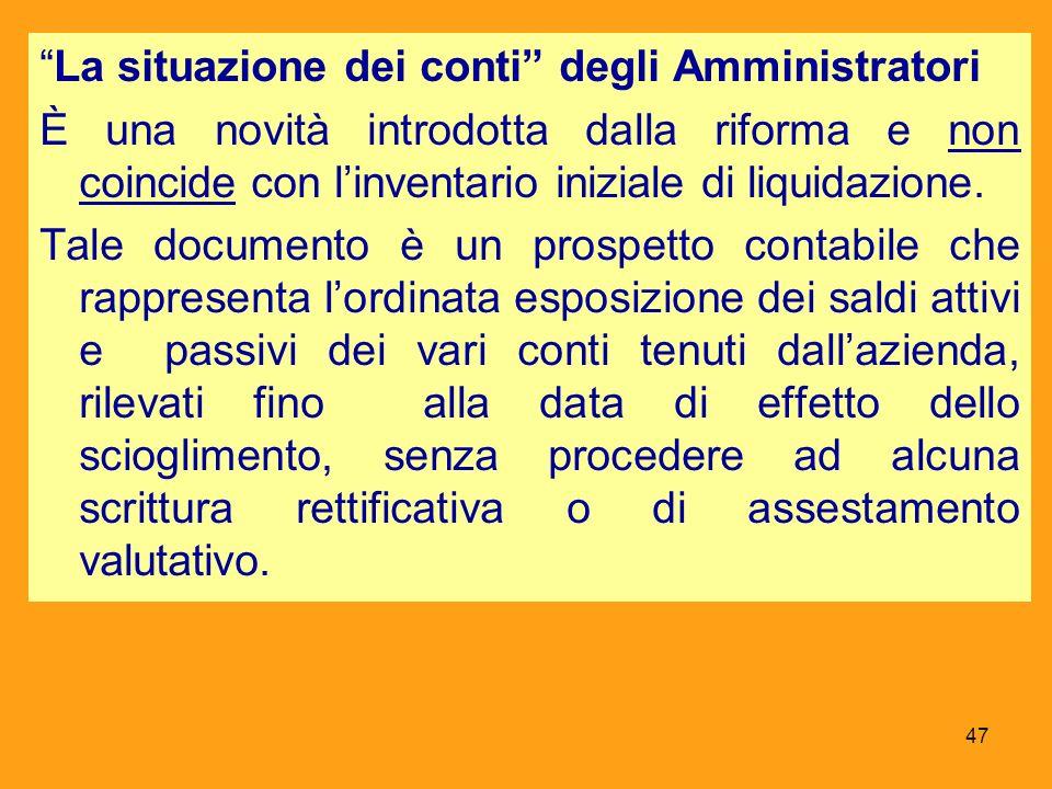 La situazione dei conti degli Amministratori È una novità introdotta dalla riforma e non coincide con linventario iniziale di liquidazione. Tale docum