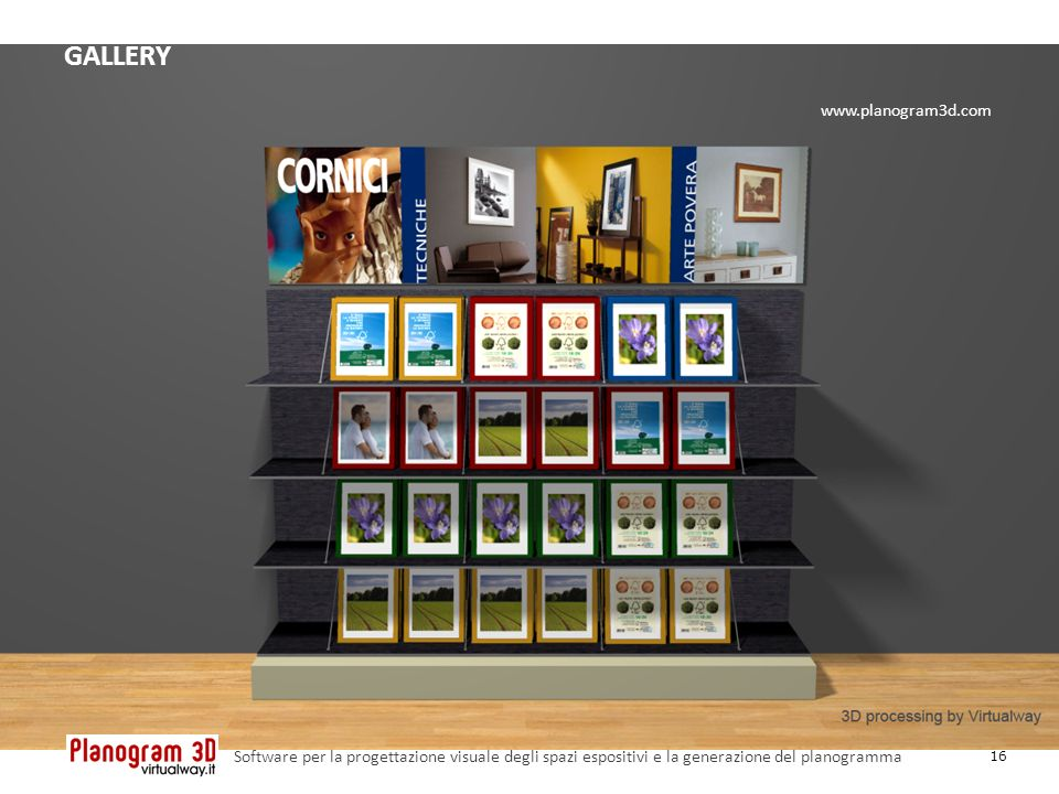 GALLERY 16 Software per la progettazione visuale degli spazi espositivi e la generazione del planogramma www.planogram3d.com