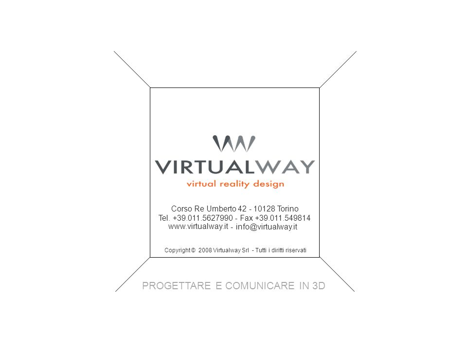 Copyright © 2008 Virtualway Srl - Tutti i diritti riservati info@virtualway.it www.virtualway.it - Corso Re Umberto 42 - 10128 Torino Tel. +39.011.562
