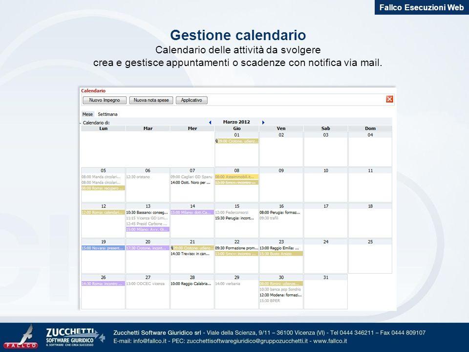 Gestione calendario Calendario delle attività da svolgere crea e gestisce appuntamenti o scadenze con notifica via mail. Fallco Esecuzioni Web