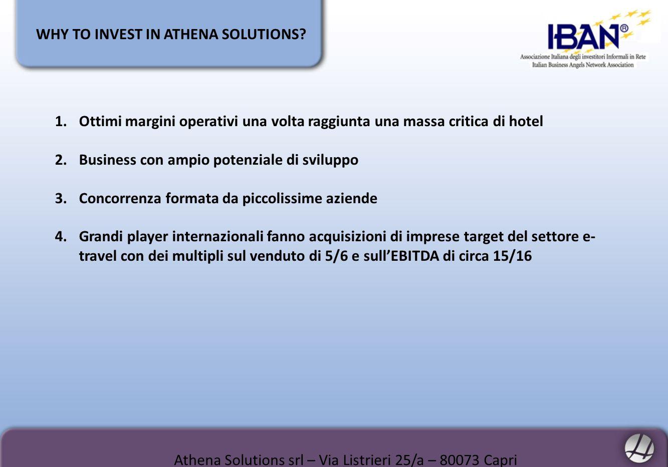 WHY TO INVEST IN ATHENA SOLUTIONS? Athena Solutions srl – Via Listrieri 25/a – 80073 Capri 1.Ottimi margini operativi una volta raggiunta una massa cr