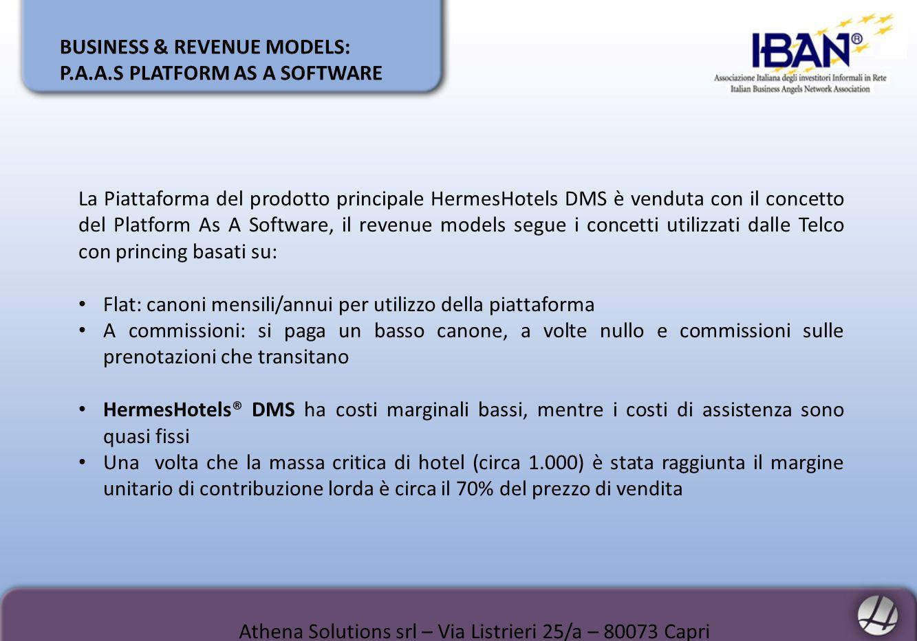 BUSINESS & REVENUE MODELS: P.A.A.S PLATFORM AS A SOFTWARE La Piattaforma del prodotto principale HermesHotels DMS è venduta con il concetto del Platfo