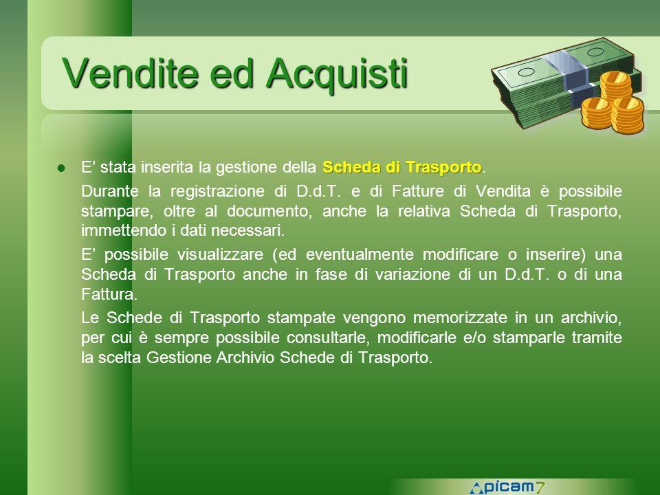 Vendite ed Acquisti Scheda di Trasporto E stata inserita la gestione della Scheda di Trasporto. Durante la registrazione di D.d.T. e di Fatture di Ven