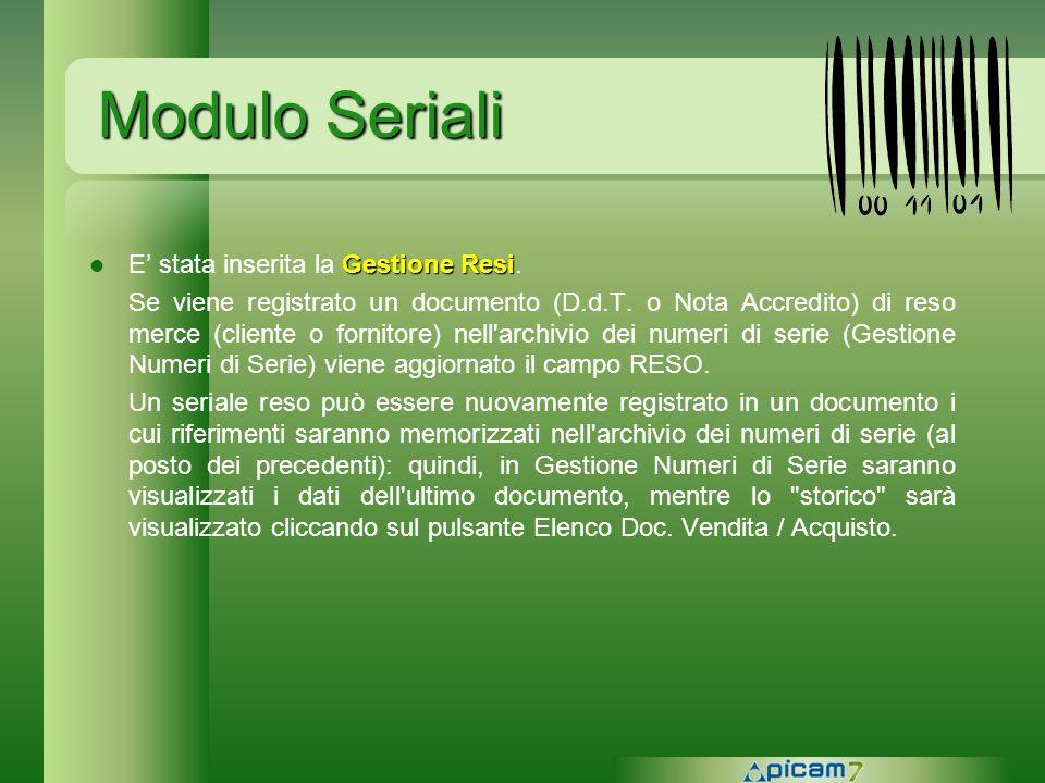 Modulo Seriali Gestione Resi E stata inserita la Gestione Resi. Se viene registrato un documento (D.d.T. o Nota Accredito) di reso merce (cliente o fo