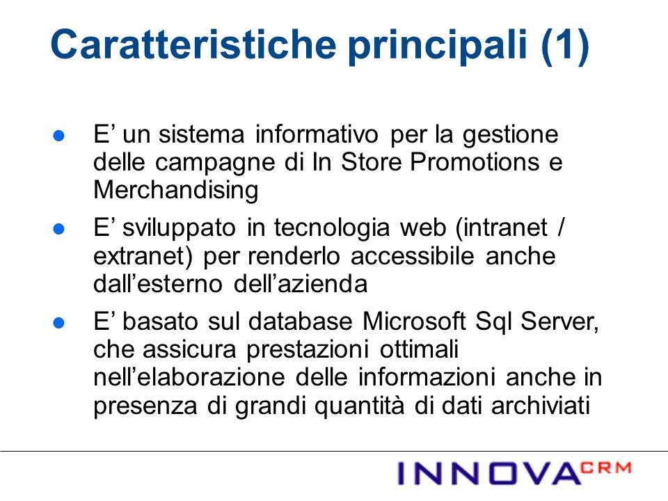Caratteristiche principali (1) E un sistema informativo per la gestione delle campagne di In Store Promotions e Merchandising E sviluppato in tecnolog