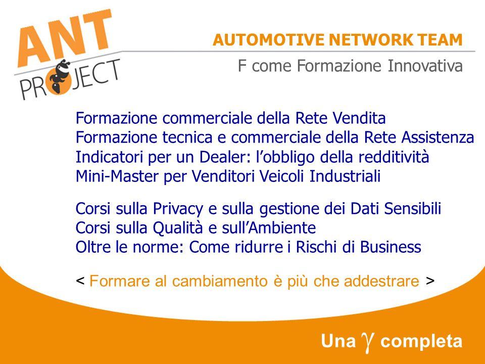 AUTOMOTIVE NETWORK TEAM Una completa F come Formazione Innovativa Formazione commerciale della Rete Vendita Formazione tecnica e commerciale della Ret