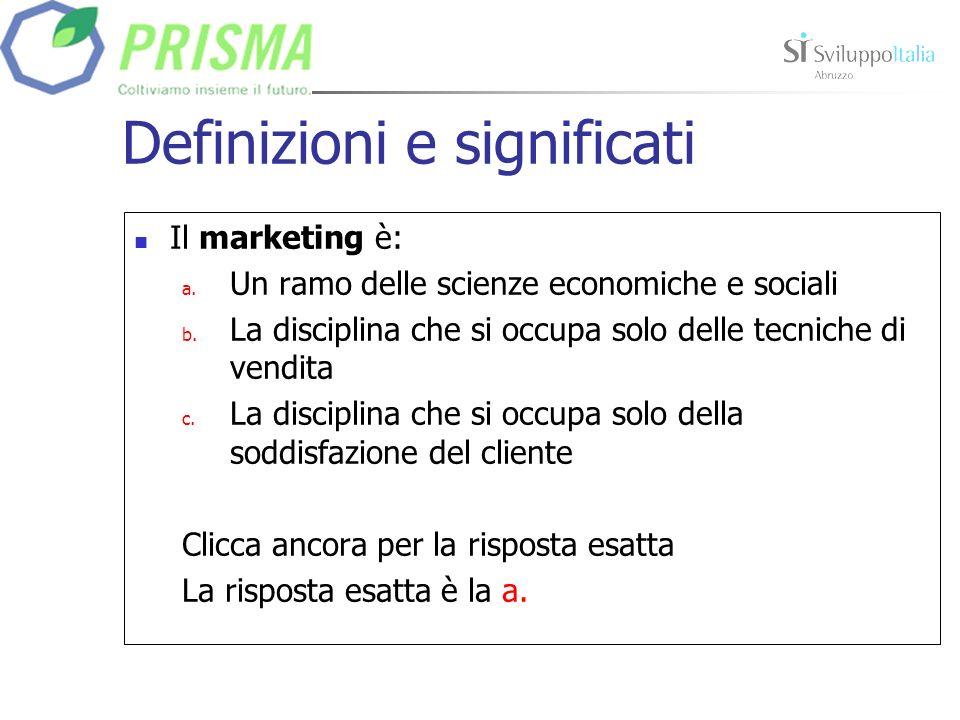 Definizioni e significati Il marketing è: a. Un ramo delle scienze economiche e sociali b.