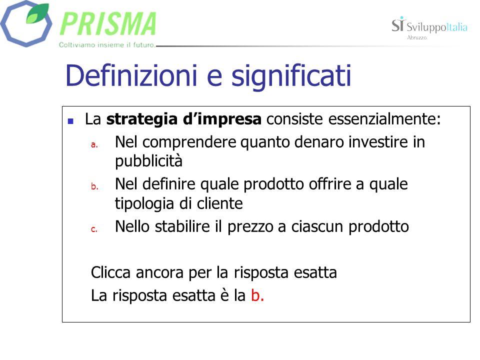 Definizioni e significati La strategia dimpresa consiste essenzialmente: a.