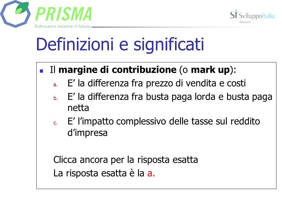 Definizioni e significati Il margine di contribuzione (o mark up): a.
