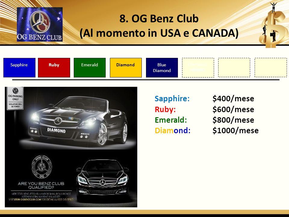 8. OG Benz Club (Al momento in USA e CANADA) Blue Diamond DiamondEmeraldRuby Diamante NEGRO Sapphire: $400/mese Ruby: $600/mese Emerald: $800/mese Dia