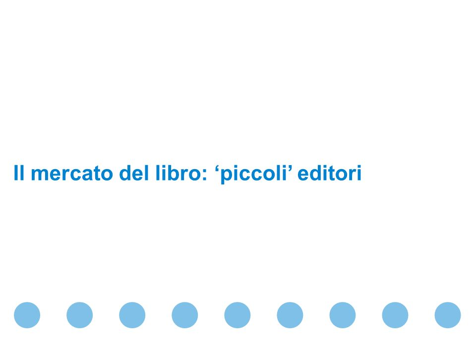 Confidential & Proprietary Copyright © 2009 The Nielsen Company Il mercato del libro: piccoli editori