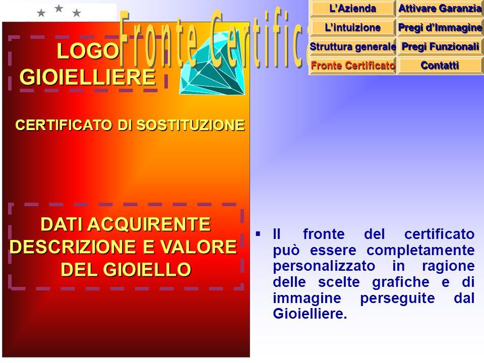 Il fronte del certificato può essere completamente personalizzato in ragione delle scelte grafiche e di immagine perseguite dal Gioielliere.